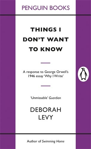 Deborah Levy on Motherhood in Literature - Things I Don't Want to Know by Deborah Levy