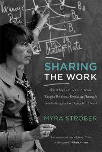 The best books on Women and Work - Sharing the Work: What My Family and Career Taught Me about Breaking Through (and Holding the Door Open for Others) by Myra Strober