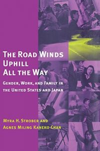 The best books on Women and Work - The Road Winds Uphill All the Way: Gender, Work, and Family in the United States and Japan by Myra Strober