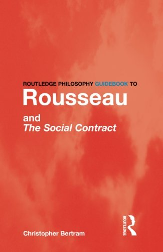 The best books on Jean-Jacques Rousseau - Rousseau and the Social Contract (Routledge Philosophy Guidebooks) by Chris Bertram