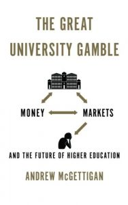 The best books on Academia - The Great University Gamble: Money, Markets and the Future of Higher Education by Andrew McGettigan