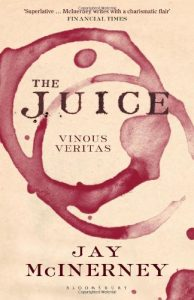 Essential New York Novels - The Juice: Vinous Veritas by Jay McInerney