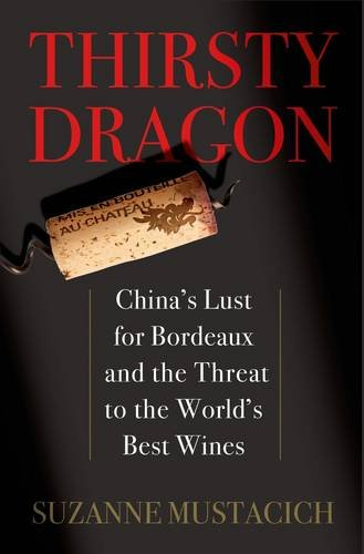 The best books on Wine - Thirsty Dragon: China's Lust for Bordeaux and the Threat to the World's Best Wines by Suzanne Mustacich