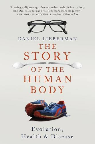 The best books on The Human Brain - The Story of the Human Body: Evolution, Health and Disease by Daniel Lieberman