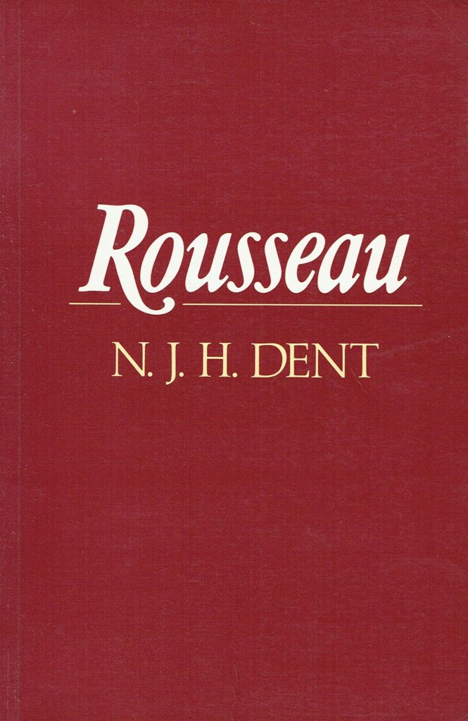 Rousseau: An Introduction to His Psychological, Social and Political Theory by N J H Dent