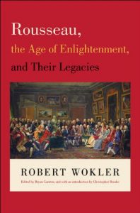The best books on Jean-Jacques Rousseau - Rousseau, the Age of Enlightenment, and Their Legacies by Robert Wokler