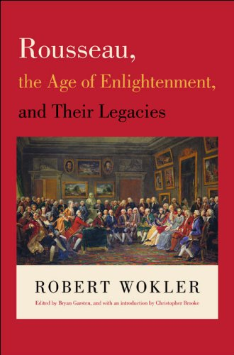 Rousseau, the Age of Enlightenment, and Their Legacies by Robert Wokler