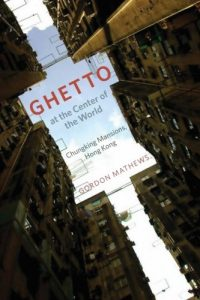 The best books on Hong Kong - Ghetto at the Center of the World: Chungking Mansions, Hong Kong by Gordon Mathews