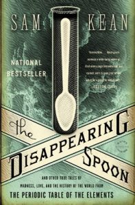 The Best Chemistry Books - The Disappearing Spoon: And Other True Tales of Madness, Love, and the History of the World from the Periodic Table of the Elements by Sam Kean