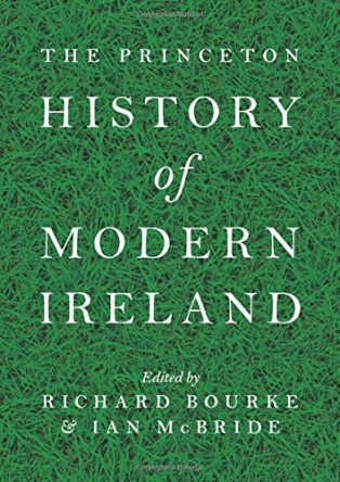 The Princeton History of Modern Ireland by Ed. Ian McBride & Richard Bourke
