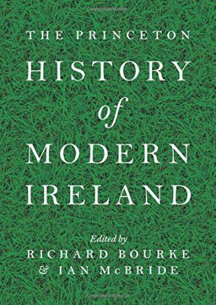 The Princeton History of Modern Ireland by Ed. Ian McBride & Richard Bourke