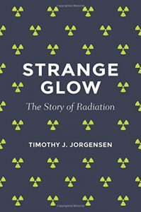The best books on Radiation - Strange Glow: The Story of Radiation by Timothy J. Jorgensen