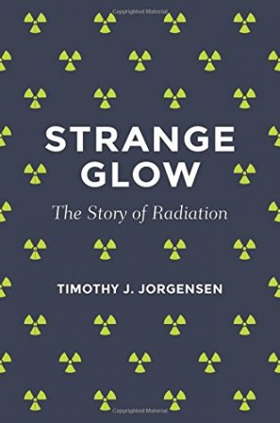 Strange Glow: The Story of Radiation by Timothy J. Jorgensen