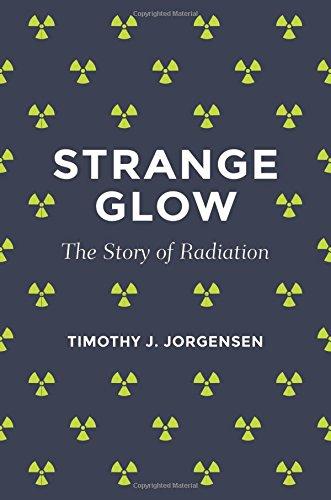 The best books on Radiation - Strange Glow: The Story of Radiation by Timothy J. Jorgensen
