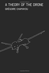 The best books on Drone Warfare - A Theory of the Drone by Gregoire Chamayou
