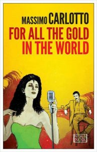 Massimo Carlotto recommends the best Italian Crime Fiction - For All the Gold in the World by Massimo Carlotto