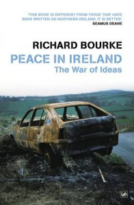 The best books on Modern Irish History - Peace In Ireland: The War of Ideas by Richard Bourke
