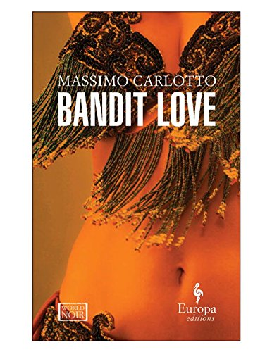 Massimo Carlotto recommends the best Italian Crime Fiction - Bandit Love by Massimo Carlotto