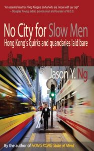 The best books on Hong Kong - No City for Slow Men by Jason Ng