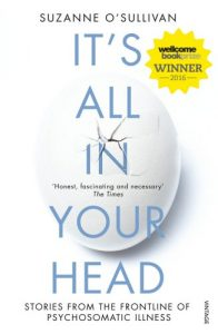 The best books on Psychosomatic Illness - It's All in Your Head: True Stories of Imaginary Illness by Suzanne O'Sullivan