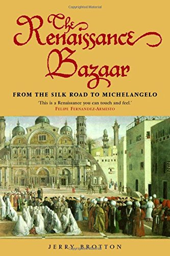 The best books on The Renaissance - The Renaissance Bazaar: From the Silk Road to Michelangelo by Jerry Brotton
