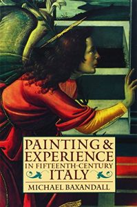 The best books on The Renaissance - Painting and Experience in Fifteenth-Century Italy by Michael Baxandall