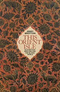 The best books on The Renaissance - This Orient Isle: Elizabethan England and the Islamic World by Jerry Brotton