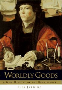 The best books on The Renaissance - Worldly Goods: A New History of the Renaissance by Lisa Jardine
