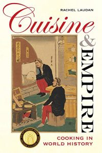 The best books on Food - Cuisine and Empire: Cooking in World History by Rachel Laudan