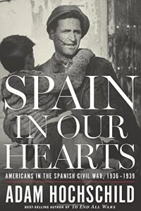 The best books on Geoeconomics - Spain in Our Hearts: Americans in the Spanish Civil War, 1936-1939 by Adam Hochschild