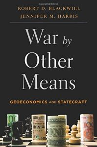 The best books on Geoeconomics - War by Other Means: Geoeconomics and Statecraft by Jennifer M Harris & Robert Blackwill