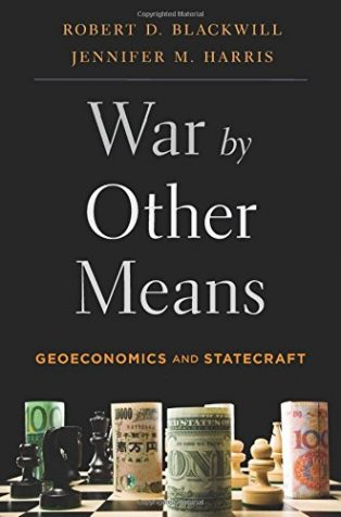 War by Other Means: Geoeconomics and Statecraft by Jennifer M Harris & Robert Blackwill