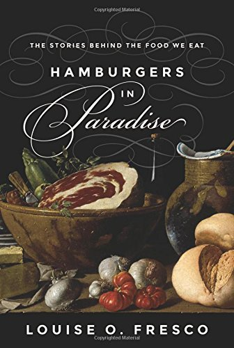 The best books on Food - Hamburgers in Paradise: The Stories behind the Food We Eat by Louise Fresco