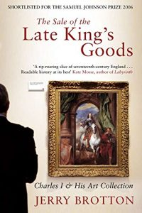 The best books on The Renaissance - The Sale of the Late King's Goods by Jerry Brotton