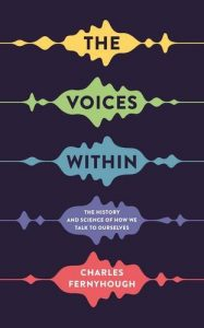 The best books on Streams of Consciousness - The Voices Within: The History and Science of How We Talk to Ourselves by Charles Fernyhough