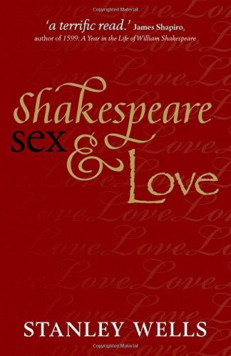 Stanley Wells recommends the best of Shakespeare's Plays - Shakespeare, Sex and Love by Stanley Wells