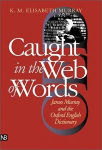 The best books on The Oxford English Dictionary - Caught in the Web of Words: James Murray and the Oxford English Dictionary by K. M. Elisabeth Murray
