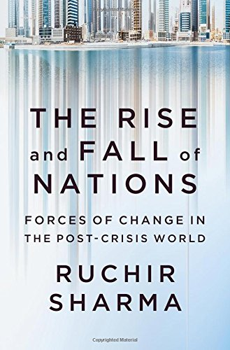 The best books on Emerging Markets - The Rise and Fall of Nations: Forces of Change in the Post-Crisis World by Ruchir Sharma