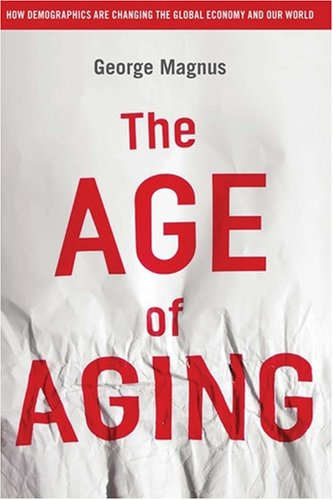 The best books on Emerging Markets - The Age of Aging: How Demographics are Changing the Global Economy and Our World by George Magnus