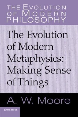 The Evolution of Modern Metaphysics: Making Sense Of Things by Adrian Moore