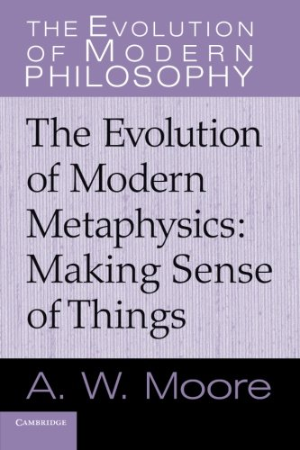 The best books on Immanuel Kant - The Evolution of Modern Metaphysics: Making Sense Of Things by Adrian Moore