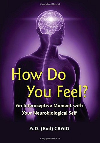 The best books on Time and the Mind - How Do You Feel? An Interoceptive Moment with Your Neurobiological Self by Bud Craig