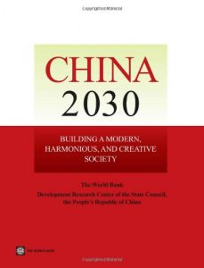 The best books on Emerging Markets - China 2030: Building a Modern, Harmonious, and Creative Society by Development Research Center of the State Council & World Bank