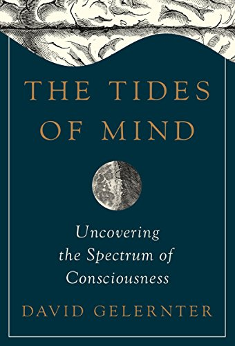 The best books on Time and the Mind - The Tides of Mind: Uncovering the Spectrum of Consciousness by David Gelernter
