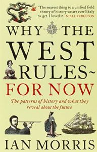 The best books on Emerging Markets - Why The West Rules - For Now: The Patterns of History and what they reveal about the Future by Ian Morris