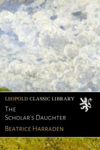 The best books on The Oxford English Dictionary - The Scholar's Daughter by Beatrice Harraden