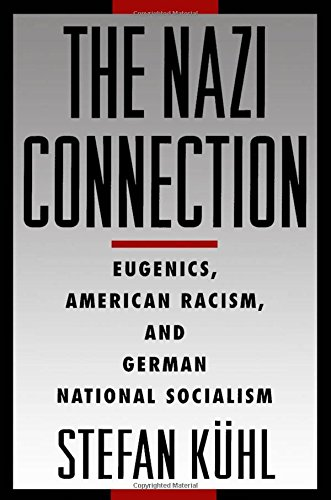 The best books on Eugenics - The Nazi Connection: Eugenics, American Racism, and German National Socialism by Stefan Kuhl