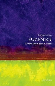 The best books on Eugenics - Eugenics: A Very Short Introduction by Philippa Levine