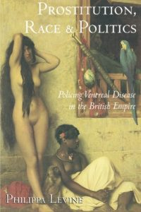 The best books on Eugenics - Prostitution, Race and Politics: Policing Venereal Disease in the British Empire by Philippa Levine