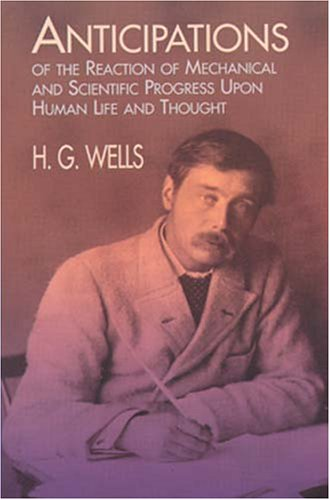 Roger Luckhurst on the life and works of H G Wells - Anticipations of the Reactions of Mechanical and Scientific Progress upon Human Life and Thought by H G Wells